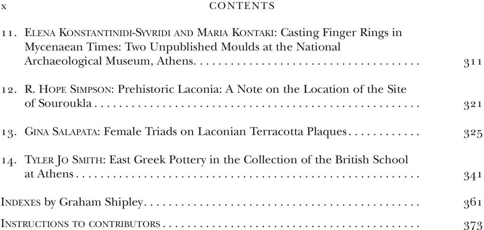 gina SALAPATA: Female Triads on Laconian Terracotta Plaques............ 325 14. TyLER JO SMITH: East greek Pottery in the Collection of the British School at Athens.
