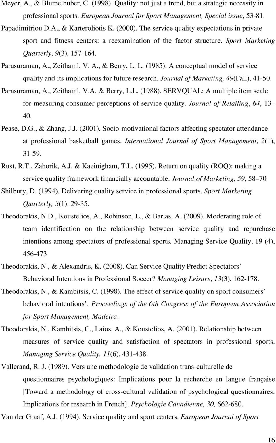L. (1985). A conceptual model of service quality and its implications for future research. Journal of Marketing, 49(Fall), 41-50. Parasuraman, A., Zeithaml, V.A. & Berry, L.L. (1988).