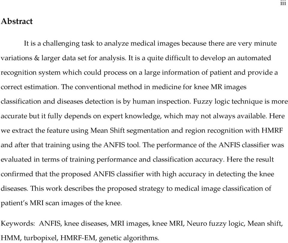 The conventional method in medicine for knee MR images classification and diseases detection is by human inspection.