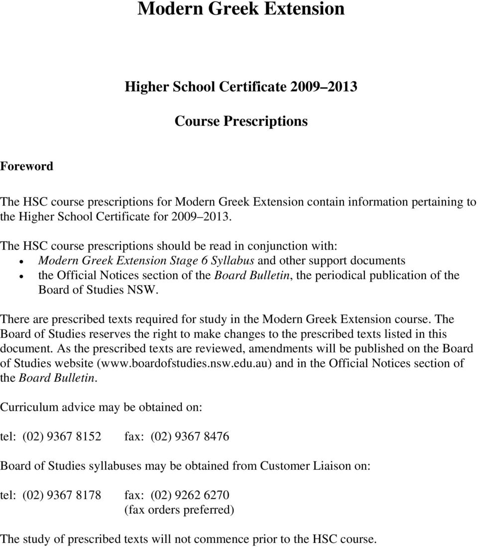 The HSC course prescriptions should be read in conjunction with: Modern Greek Extension Stage 6 Syllabus and other support documents the Official Notices section of the Board Bulletin, the periodical