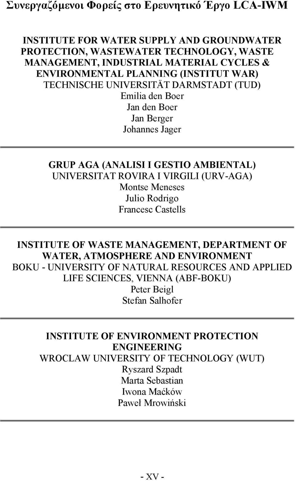 (URV-AGA) Montse Meneses Julio Rodrigo Francesc Castells INSTITUTE OF WASTE MANAGEMENT, DEPARTMENT OF WATER, ATMOSPHERE AND ENVIRONMENT BOKU - UNIVERSITY OF NATURAL RESOURCES AND APPLIED LIFE