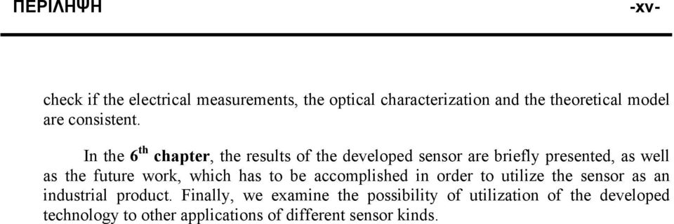 In the 6 th chapter, the results of the developed sensor are briefly presented, as well as the future work,