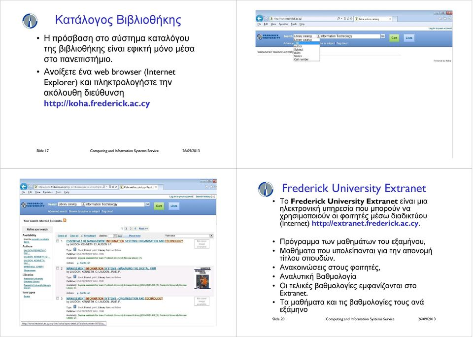 cy Slide 17 Computing and Information Systems Service 26/09/2013 Slide 18 Computing and Information Systems Service 26/09/2013 Frederick University Extranet Το Frederick University Extranetείναιµια