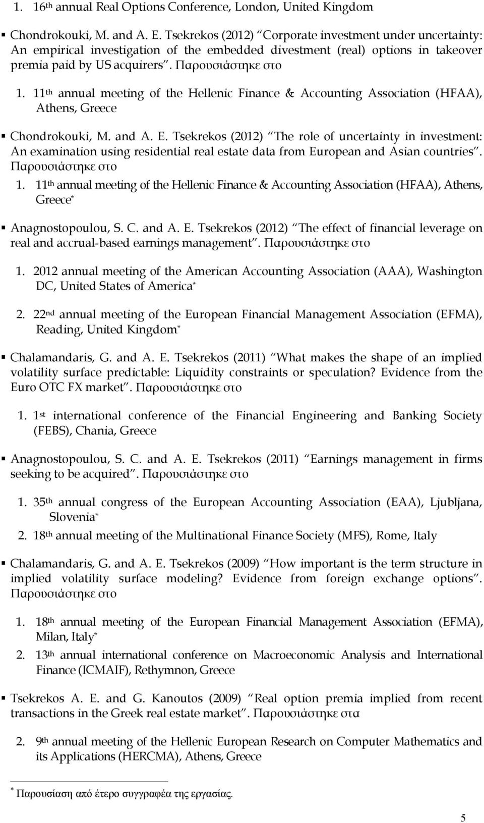 11 th annual meeting of the Hellenic Finance & Accounting Association (HFAA), Athens, Greece Chondrokouki, M. and A. E.