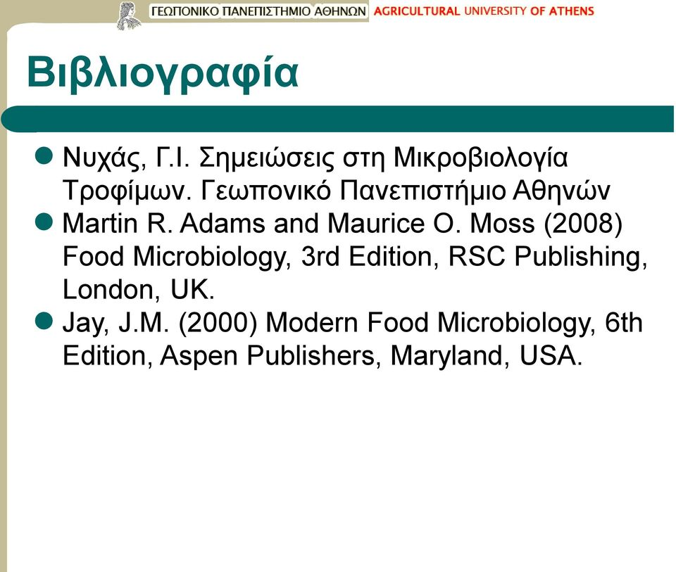 Moss (2008) Food Microbiology, 3rd Edition, RSC Publishing, London, UK.