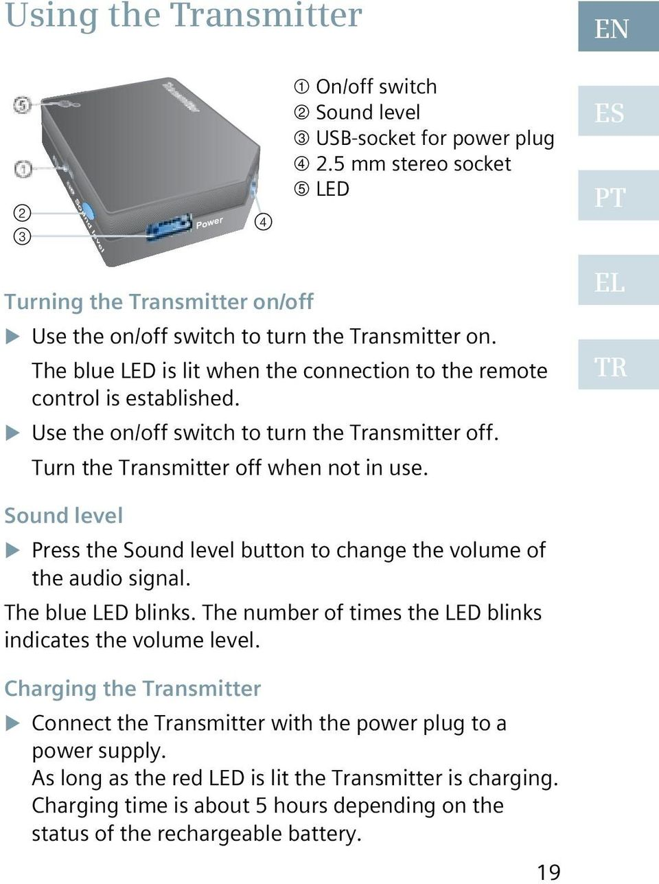 The blue LED is lit when the connection to the remote control is established. Use the on/off switch to turn the Transmitter off. Turn the Transmitter off when not in use.