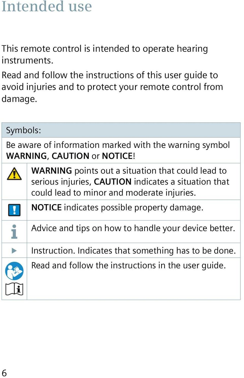 Symbols: Be aware of information marked with the warning symbol WARNING, CAUTION or NOTICE!
