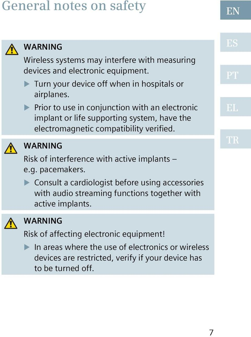 Prior to use in conjunction with an electronic implant or life supporting system, have the electromagnetic compatibility verified.