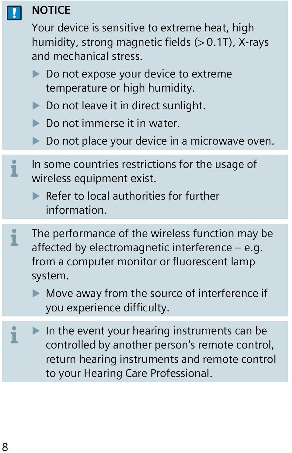 Refer to local authorities for further information. The performance of the wireless function may be affected by electromagnetic interference e.g. from a computer monitor or fluorescent lamp system.