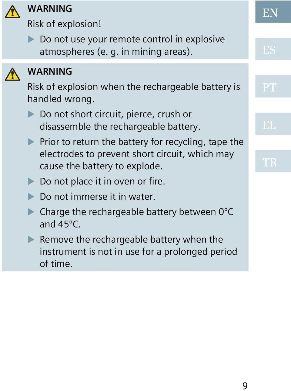 Prior to return the battery for recycling, tape the electrodes to prevent short circuit, which may cause the battery to explode.