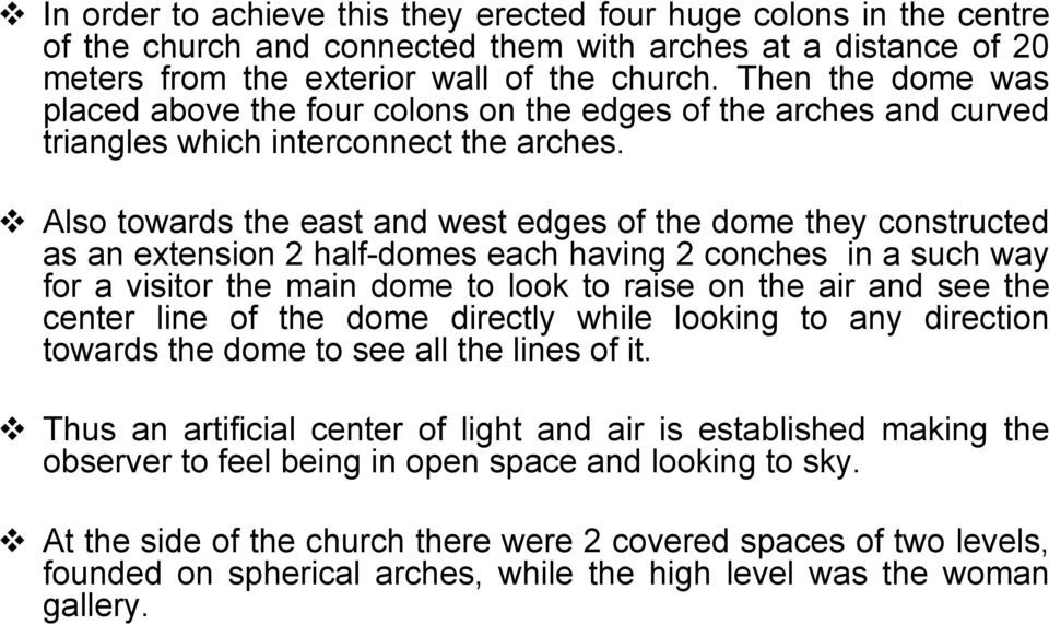 Also towards the east and west edges of the dome they constructed as an extension 2 half-domes each having 2 conches in a such way for a visitor the main dome to look to raise on the air and see the