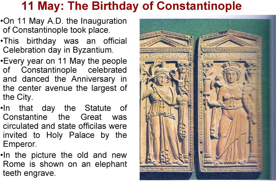 Every year on 11 May the people of Constantinople celebrated and danced the Anniversary in the center avenue the largest of