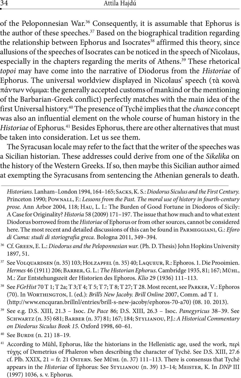 Nicolaus, especially in the chapters regarding the merits of Athens. 39 These rhetorical topoi may have come into the narrative of Diodorus from the Historiae of Ephorus.
