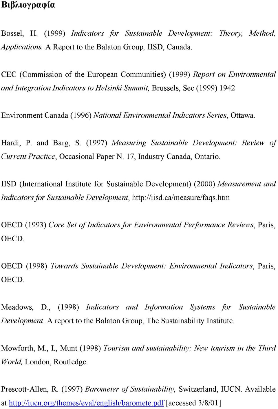Indicators Series, Ottawa. Hardi, P. and Barg, S. (1997) Measuring Sustainable Development: Review of Current Practice, Occasional Paper N. 17, Industry Canada, Ontario.
