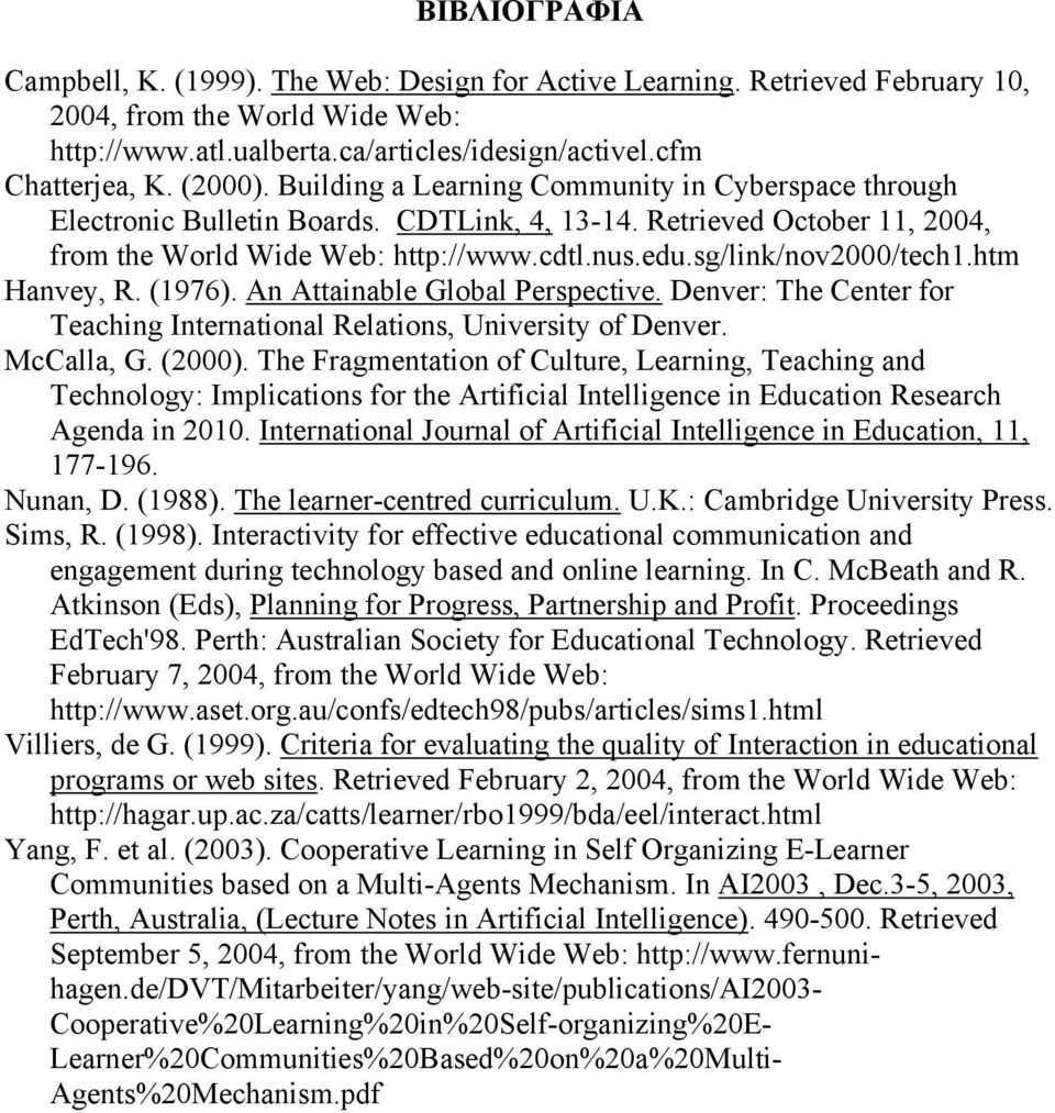 sg/link/nov2000/tech1.htm Hanvey, R. (1976). An Attainable Global Perspective. Denver: The Center for Teaching International Relations, University of Denver. McCalla, G. (2000).