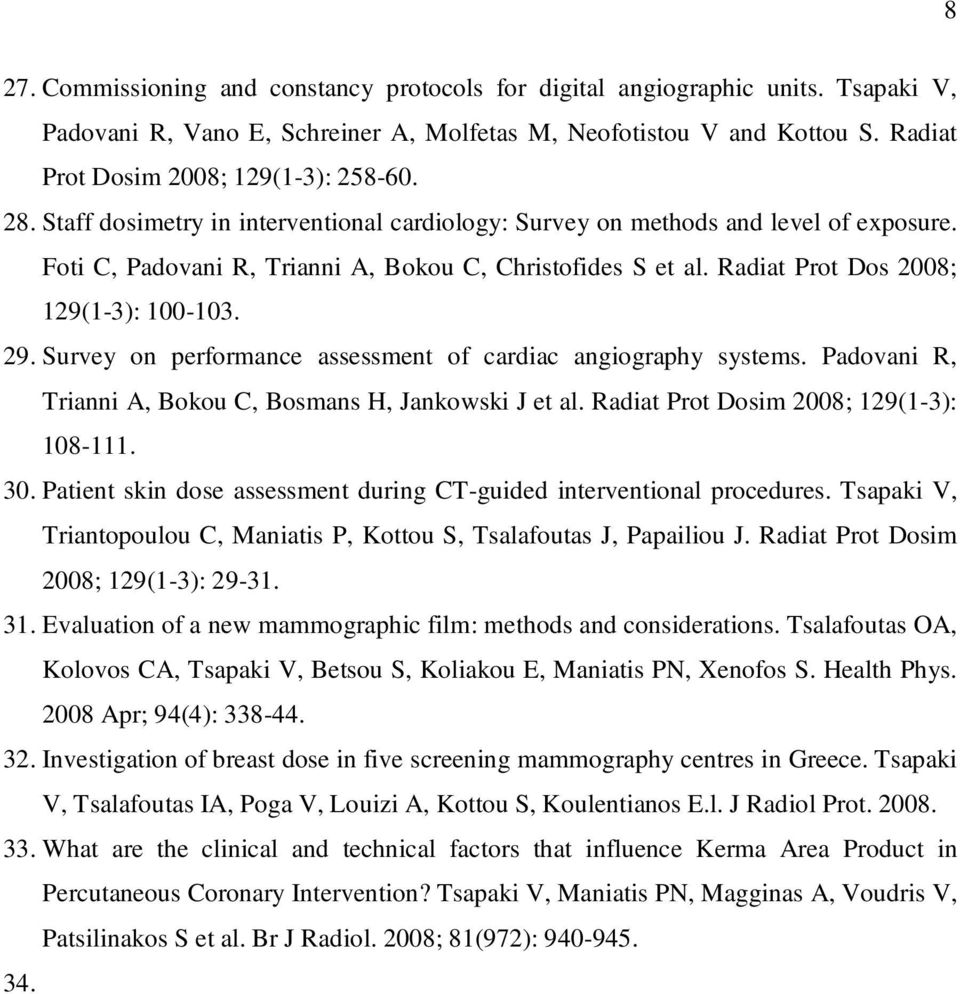 Radiat Prot Dos 2008; 129(1-3): 100-103. 29. Survey on performance assessment of cardiac angiography systems. Padovani R, Trianni A, Bokou C, Bosmans H, Jankowski J et al.
