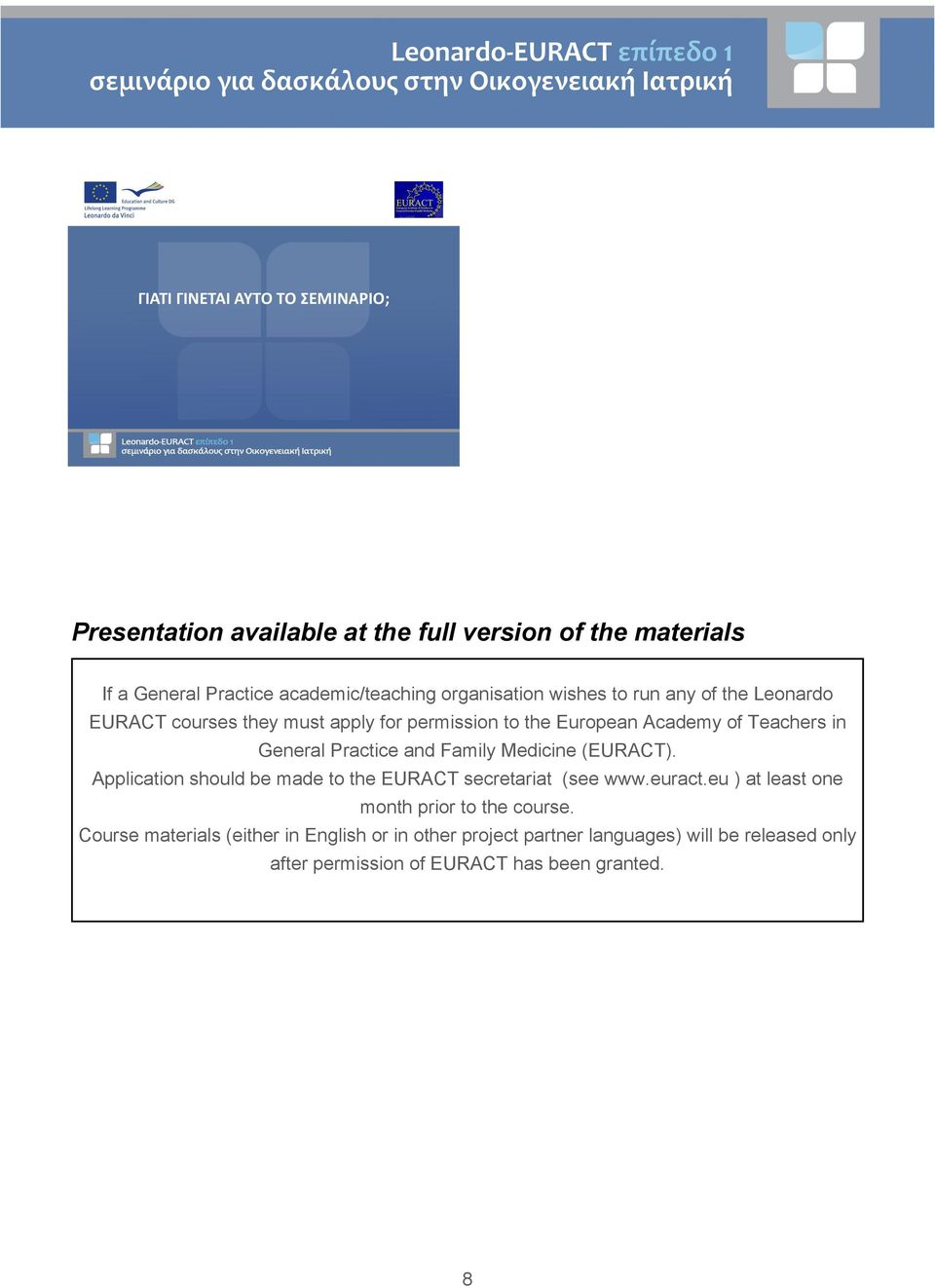 Practice and Family Medicine (EURACT). Application should be made to the EURACT secretariat (see www.euract.