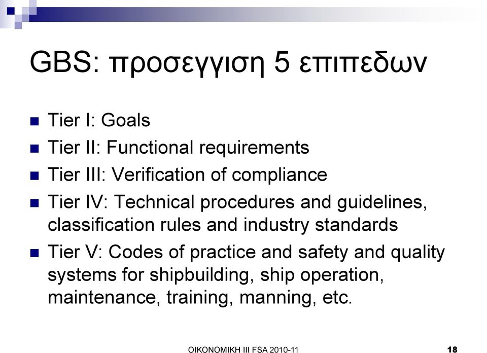rules and industry standards Tier V: Codes of practice and safety and quality systems for