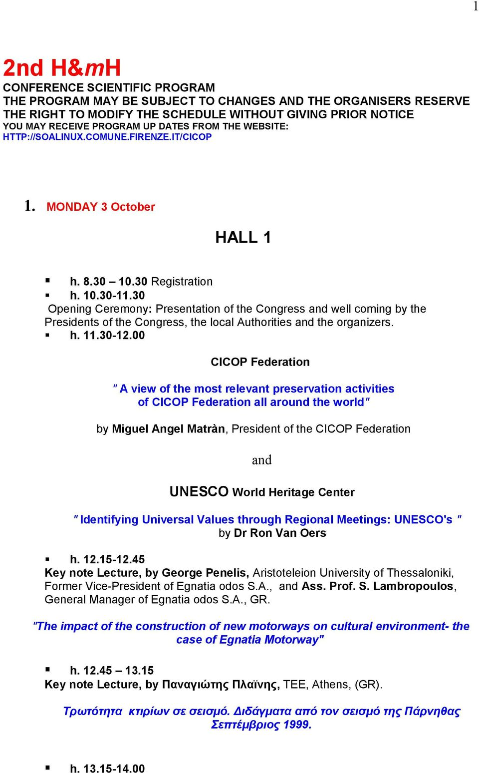 30 Opening Ceremony: Presentation of the Congress and well coming by the Presidents of the Congress, the local Authorities and the organizers. h. 11.30-12.