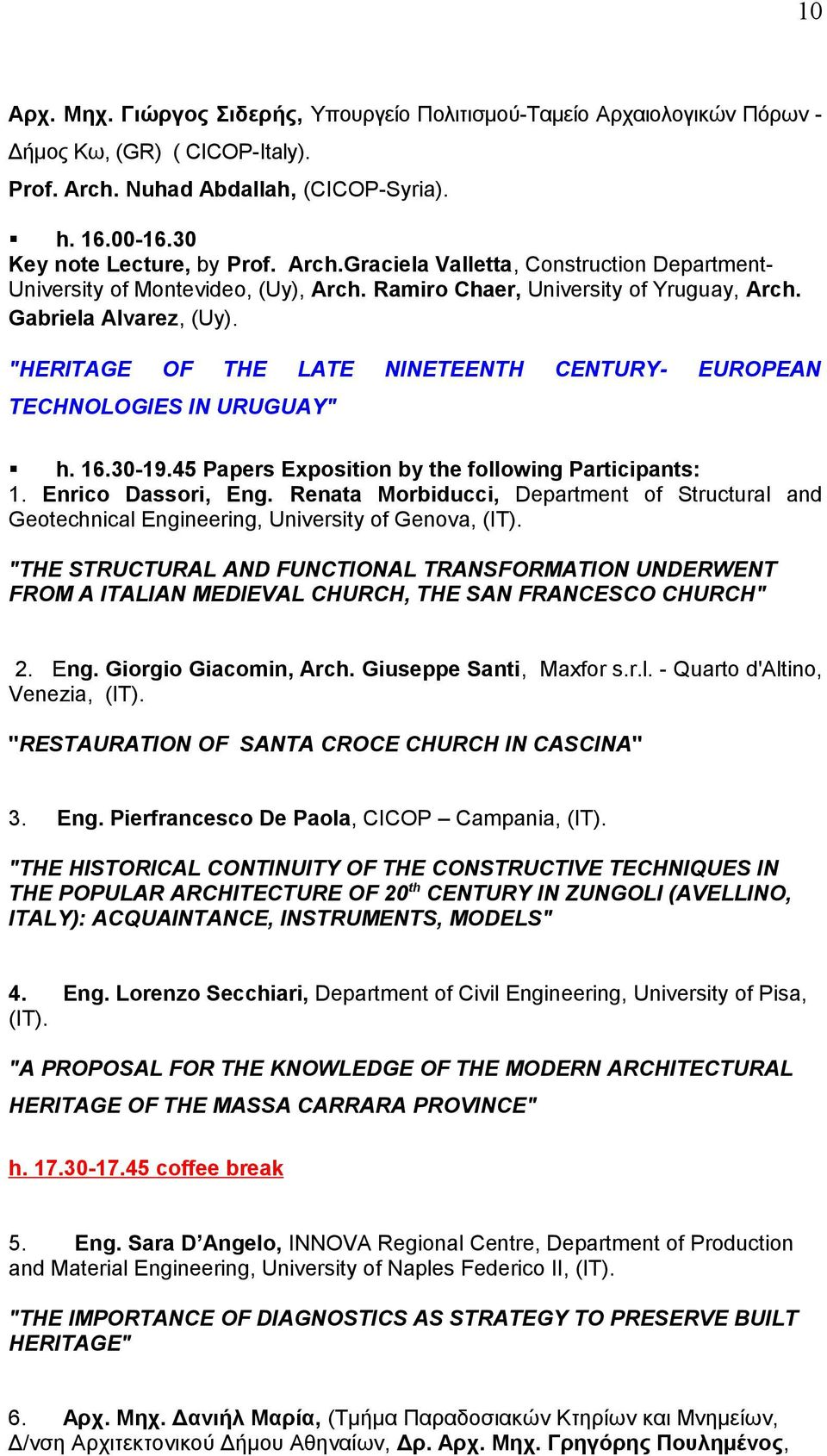 """HERITAGE OF THE LATE NINETEENTH CENTURY- EUROPEAN TECHNOLOGIES IN URUGUAY"" h. 16.30-19.45 Papers Exposition by the following Participants: 1. Enrico Dassori, Eng."
