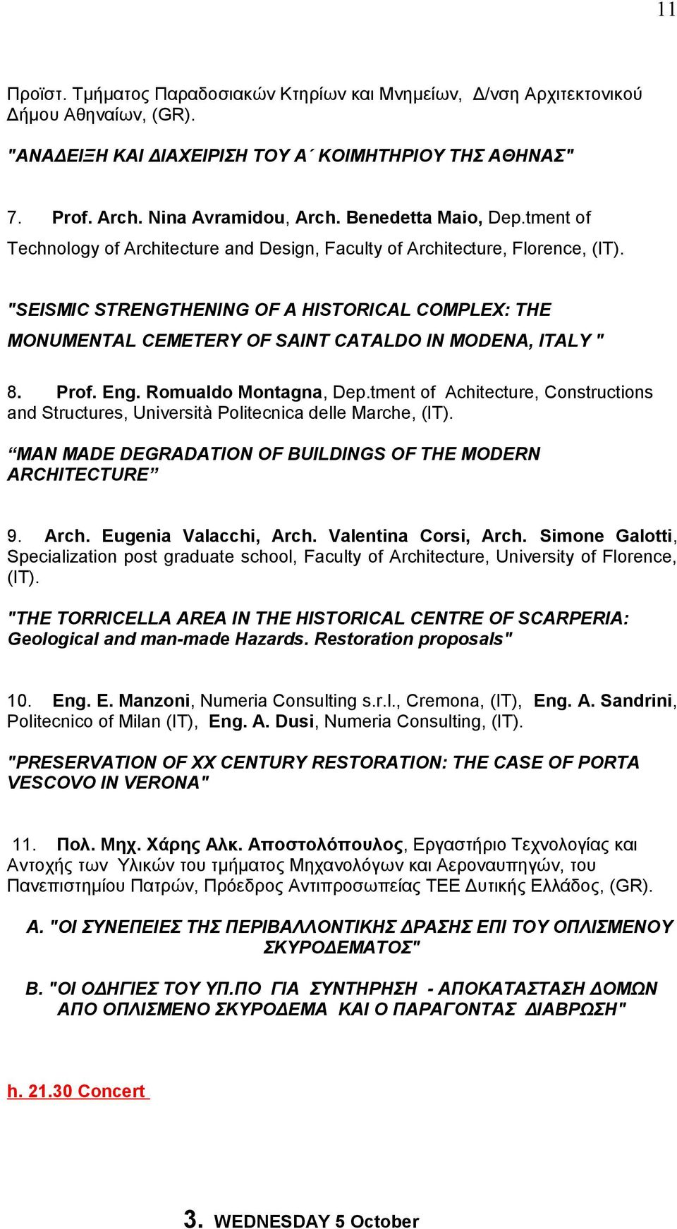 """SEISMIC STRENGTHENING OF A HISTORICAL COMPLEX: THE MONUMENTAL CEMETERY OF SAINT CATALDO IN MODEΝA, ITALY "" 8. Prof. Eng. Romualdo Montagna, Dep."