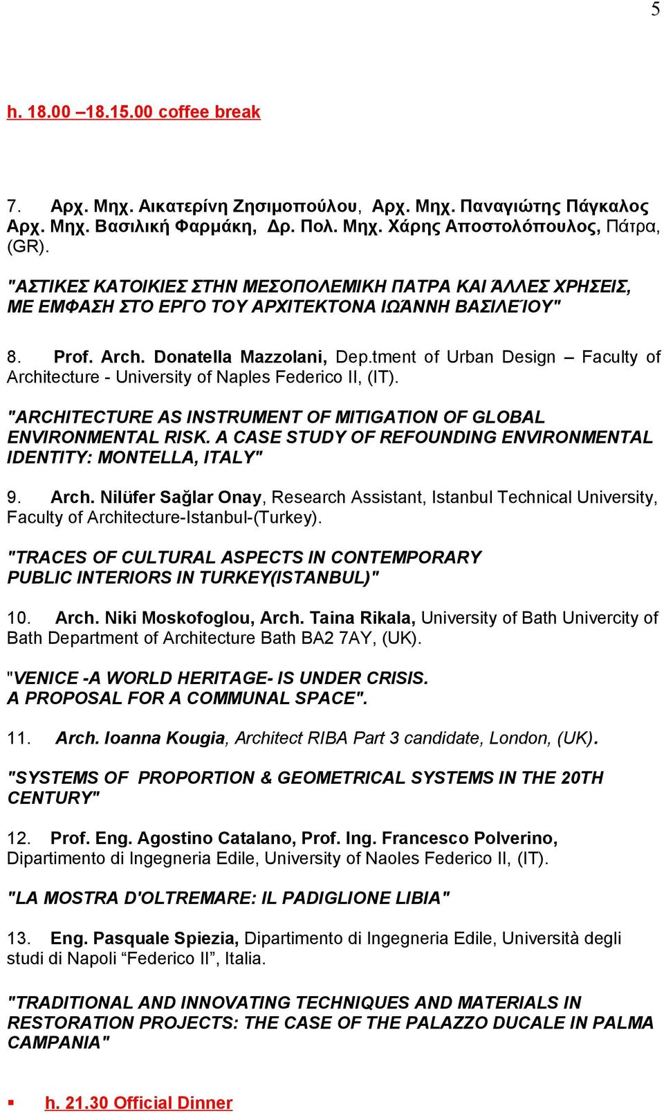 "tment of Urban Design Faculty of Architecture - University of Naples Federico II, (IT). ""ARCHITECTURE AS INSTRUMENT OF MITIGATION OF GLOBAL ENVIRONMENTAL RISK."