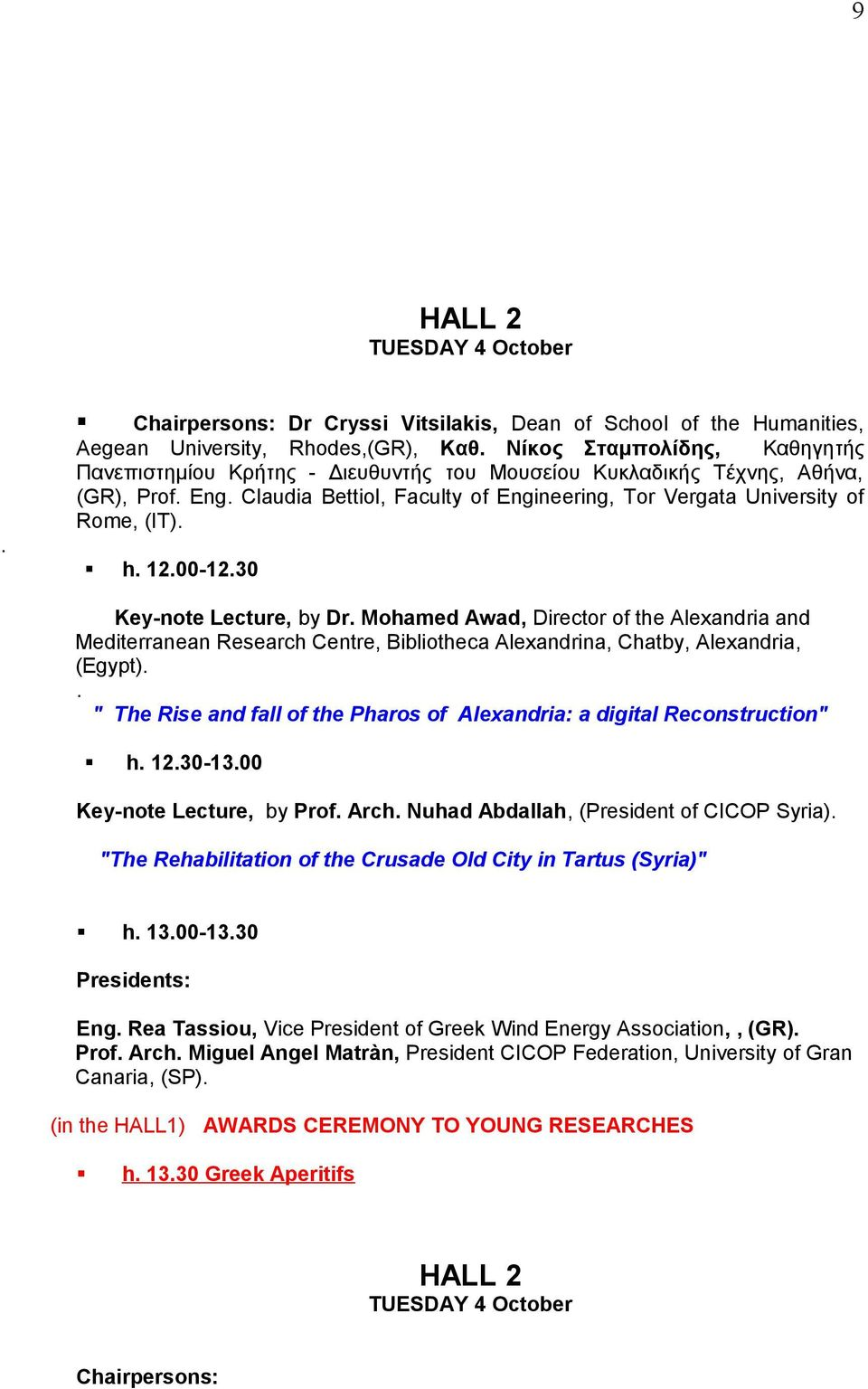12.00-12.30 Key-note Lecture, by Dr. Mohamed Awad, Director of the Alexandria and Mediterranean Research Centre, Bibliotheca Alexandrina, Chatby, Alexandria, (Egypt).
