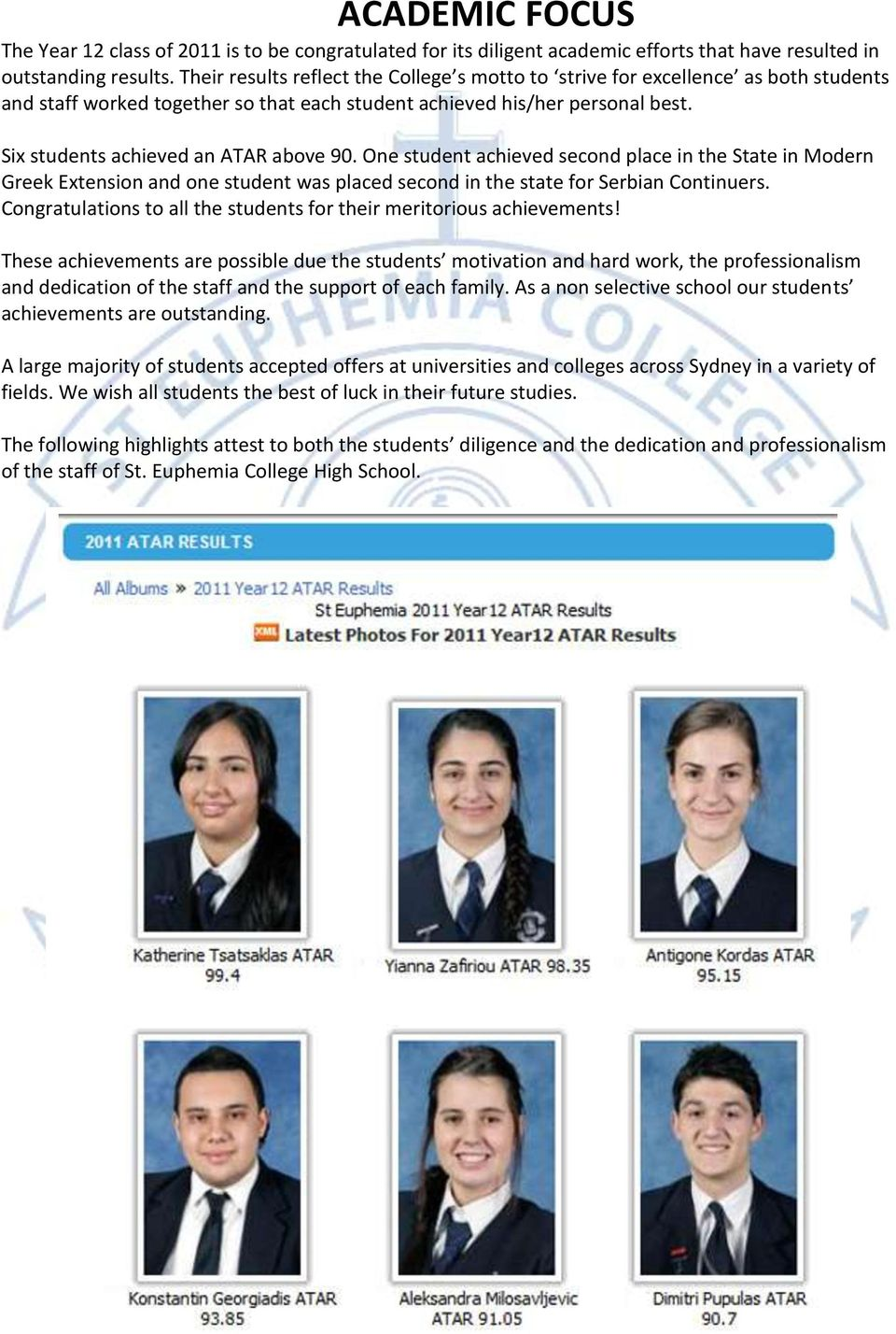 Six students achieved an ATAR above 90. One student achieved second place in the State in Modern Greek Extension and one student was placed second in the state for Serbian Continuers.