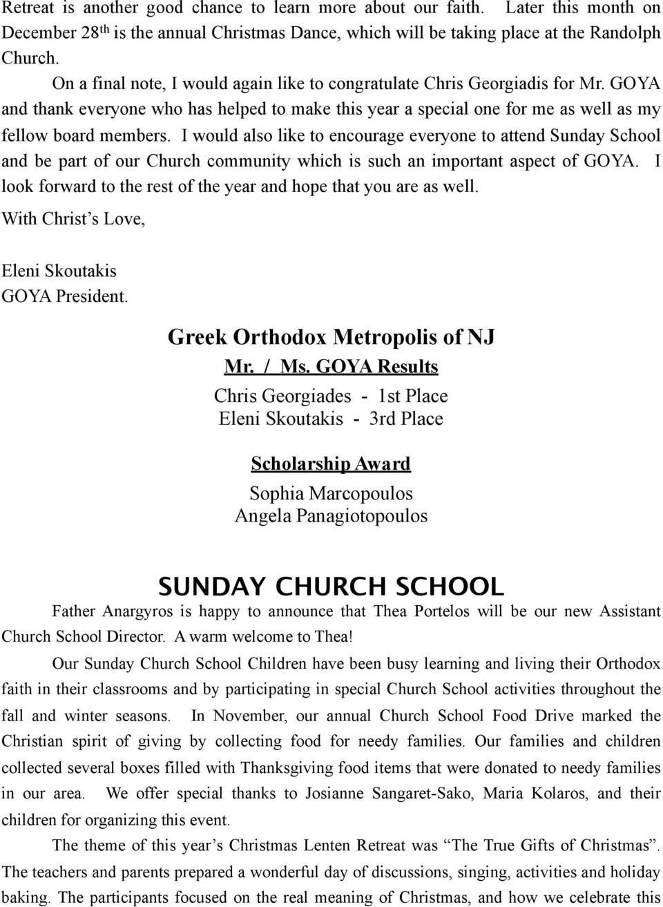 I would also like to encourage everyone to attend Sunday School and be part of our Church community which is such an important aspect of GOYA.