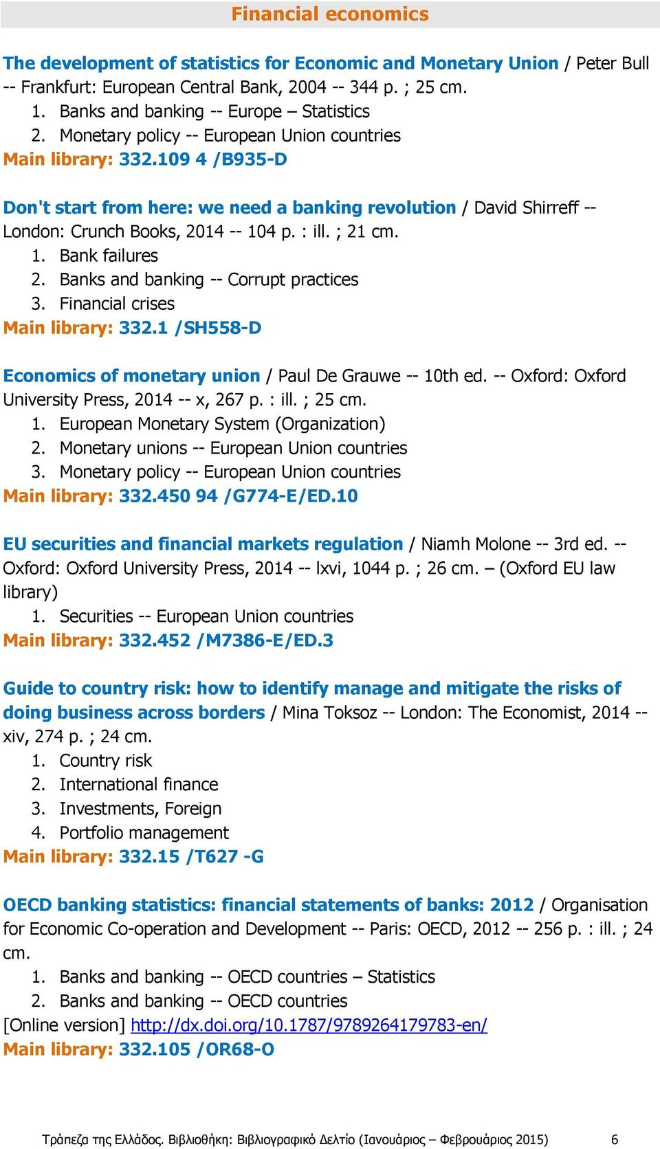 1. Bank failures 2. Banks and banking -- Corrupt practices 3. Financial crises Main library: 332.1 /SH558-D Economics of monetary union / Paul De Grauwe -- 10th ed.