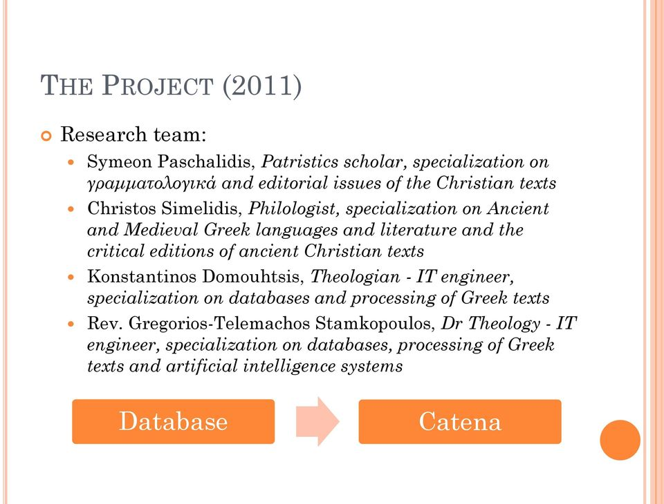 texts Konstantinos Domouhtsis, Theologian - IT engineer, specialization on databases and processing of Greek texts Rev.