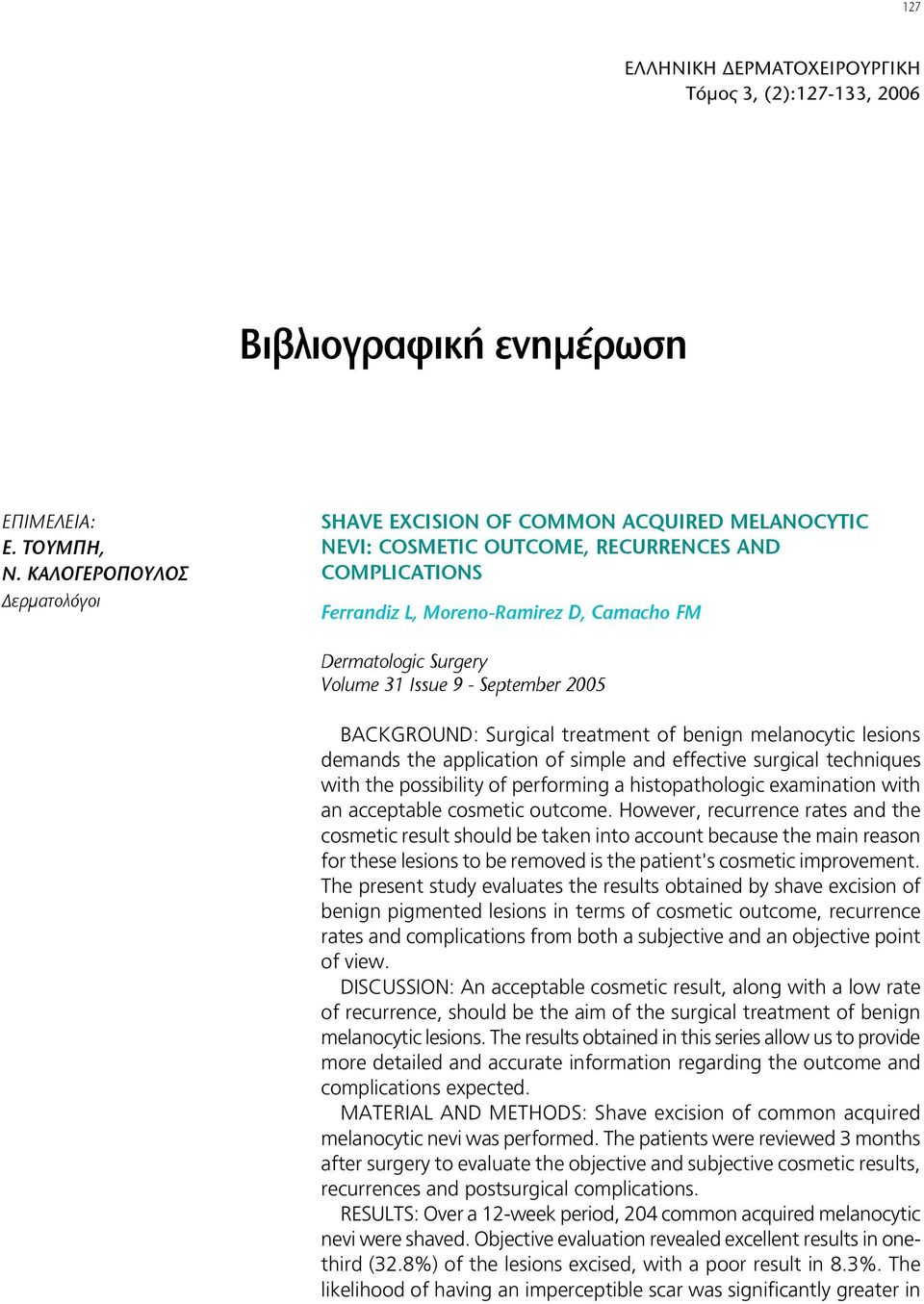 2005 BACKGROUND: Surgical treatment of benign melanocytic lesions demands the application of simple and effective surgical techniques with the possibility of performing a histopathologic examination