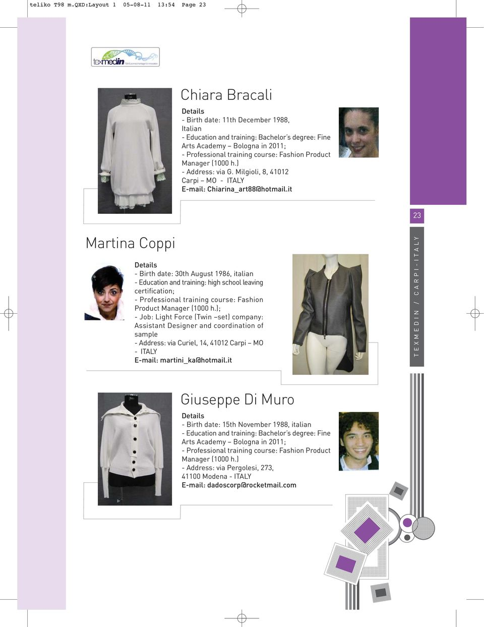 course: Fashion Product Manager (1000 h.) - Address: via G. Milgioli, 8, 41012 Carpi MO - ITALY E-mail: Chiarina_art88@hotmail.