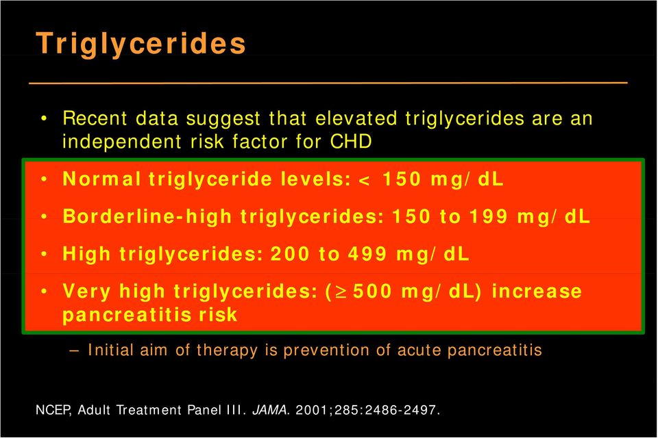 triglycerides: 200 to 499 mg/dl Very high triglycerides: ( 500 mg/dl) increase pancreatitis risk