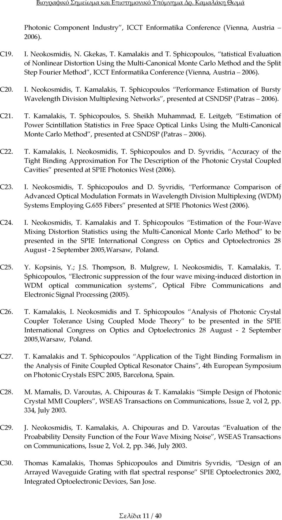 Kamalakis, T. Sphicopoulos Performance Estimation of Bursty Wavelength Division Multiplexing Networks, presented at CSNDSP (Patras 2006). C21. T. Kamalakis, T. Sphicopoulos, S. Sheikh Muhammad, E.