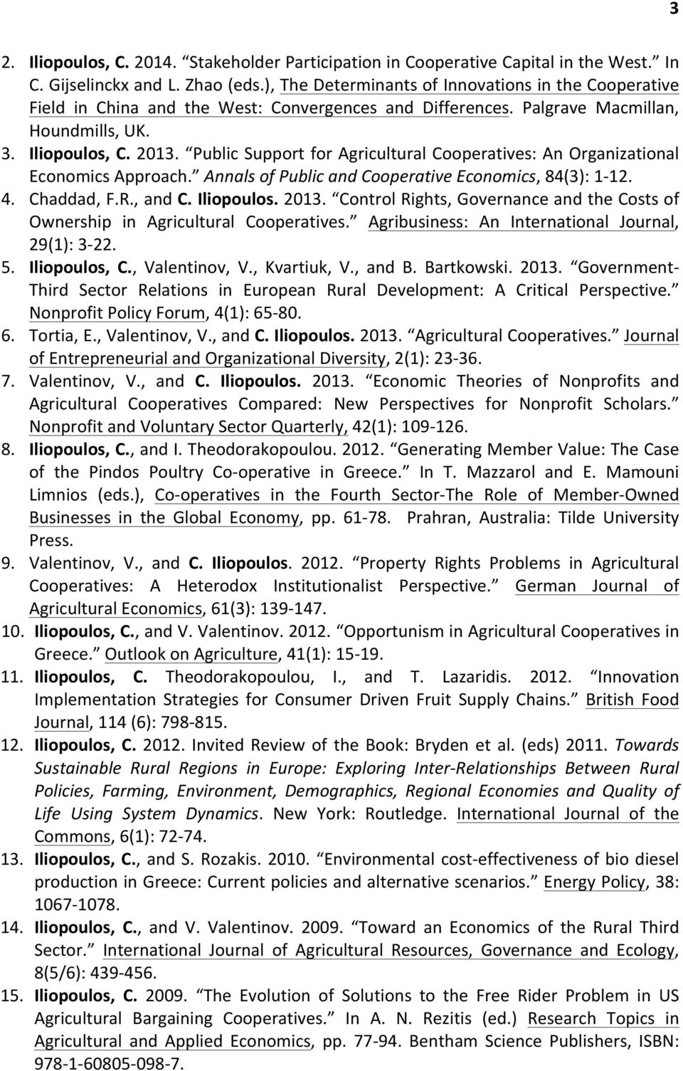 Public Support for Agricultural Cooperatives: An Organizational Economics Approach. Annals of Public and Cooperative Economics, 84(3): 1-12. 4. Chaddad, F.R., and C. Iliopoulos. 2013.