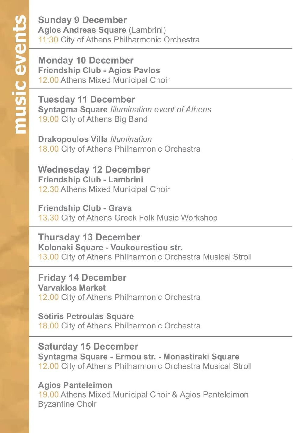 00 City of Athens Philharmonic Orchestra Wednesday 12 December Friendship Club - Lambrini 12.30 Athens Mixed Municipal Choir Friendship Club - Grava 13.