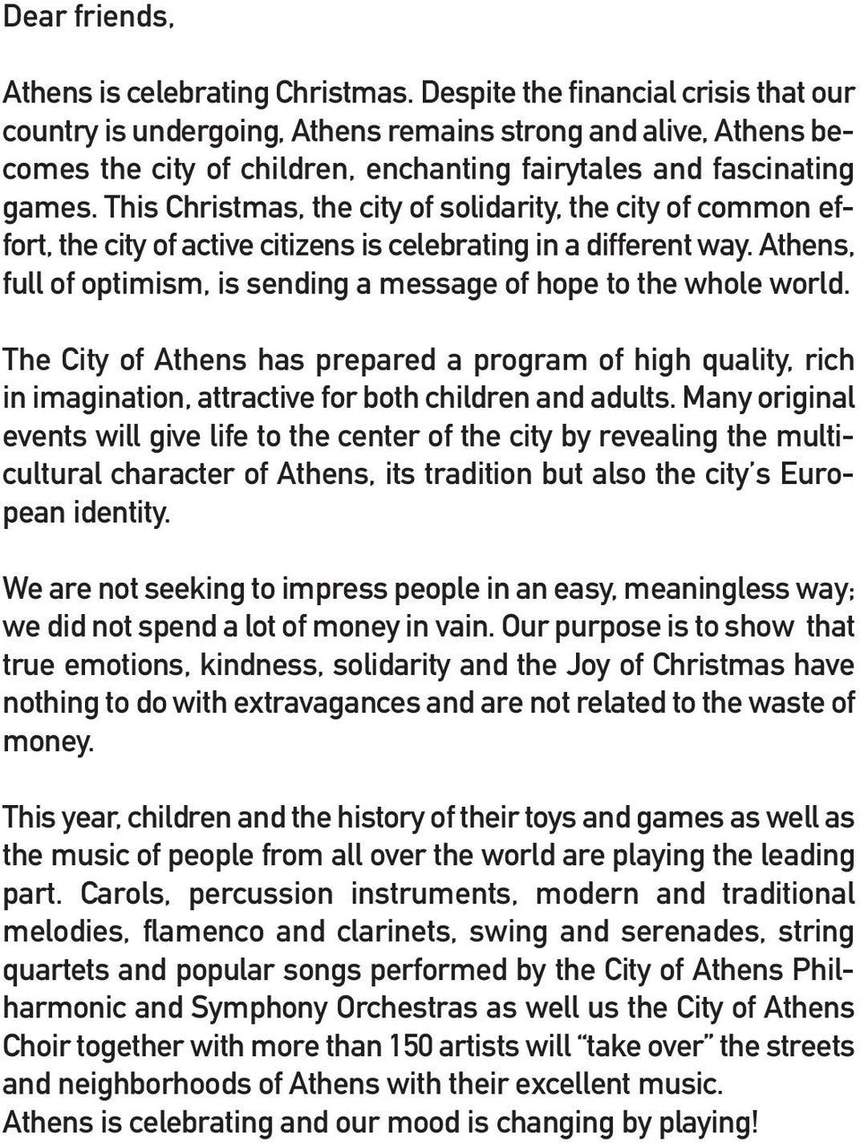 This Christmas, the city of solidarity, the city of common effort, the city of active citizens is celebrating in a different way.