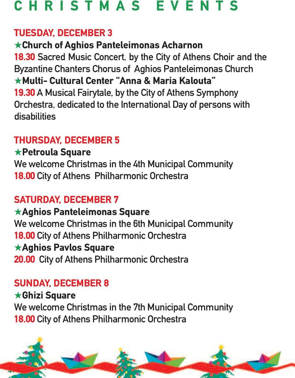 30 A Musical Fairytale, by the City of Athens Symphony Orchestra, dedicated to the International Day of persons with disabilities THuRSdAY, december 5 Petroula Square We welcome Christmas in the 4th