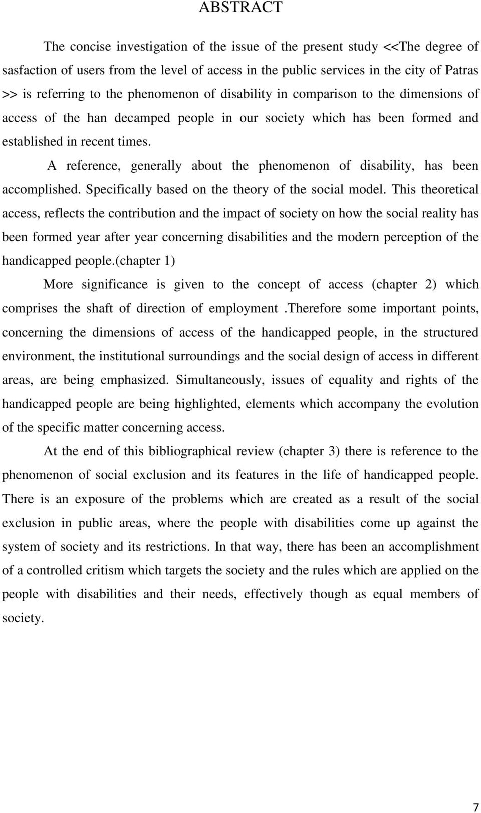 A reference, generally about the phenomenon of disability, has been accomplished. Specifically based on the theory of the social model.