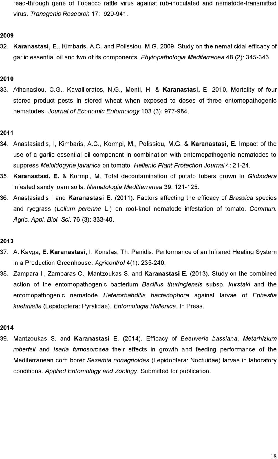 2010 33. Athanasiou, C.G., Kavallieratos, N.G., Menti, H. & Karanastasi, E. 2010. Mortality of four stored product pests in stored wheat when exposed to doses of three entomopathogenic nematodes.