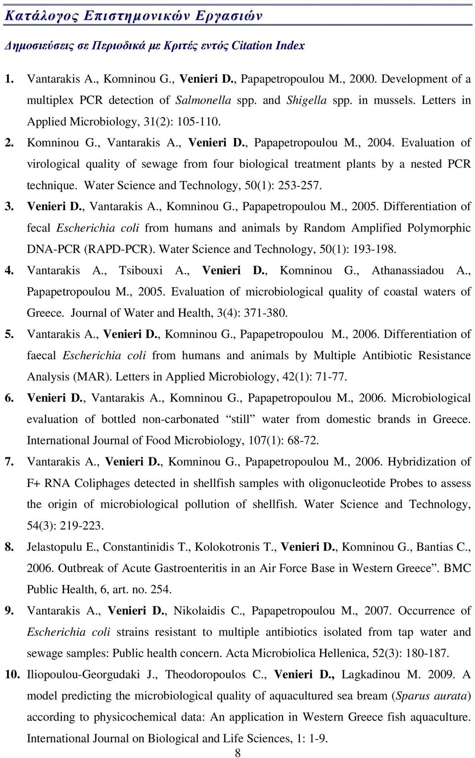 , 2004. Evaluation of virological quality of sewage from four biological treatment plants by a nested PCR technique. Water Science and Technology, 50(1): 253-257. 3. Venieri D., Vantarakis A.