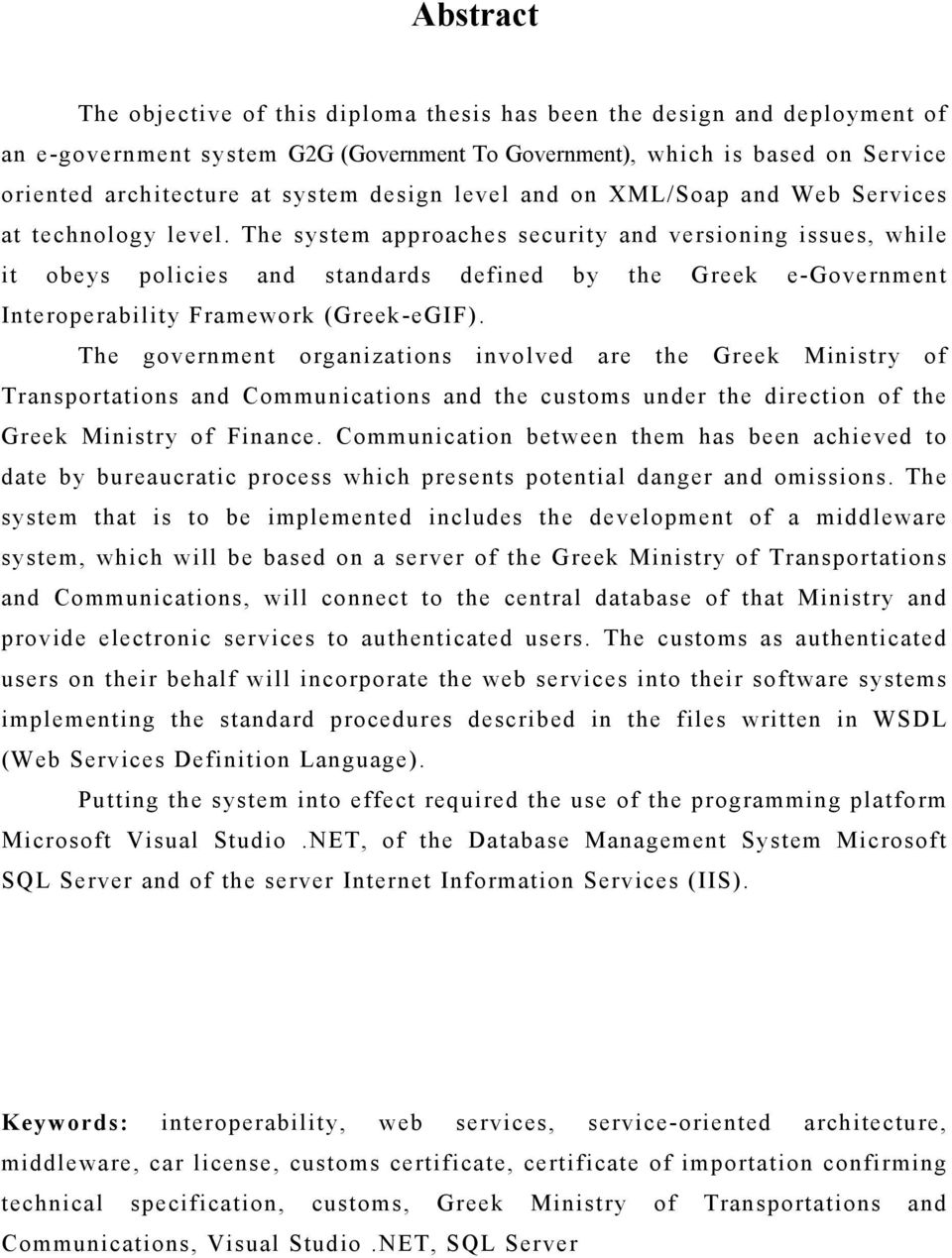 The system approaches security and versioning issues, while it obeys policies and standards defined by the Greek e-government Interoperability Framework (Greek-eGIF).