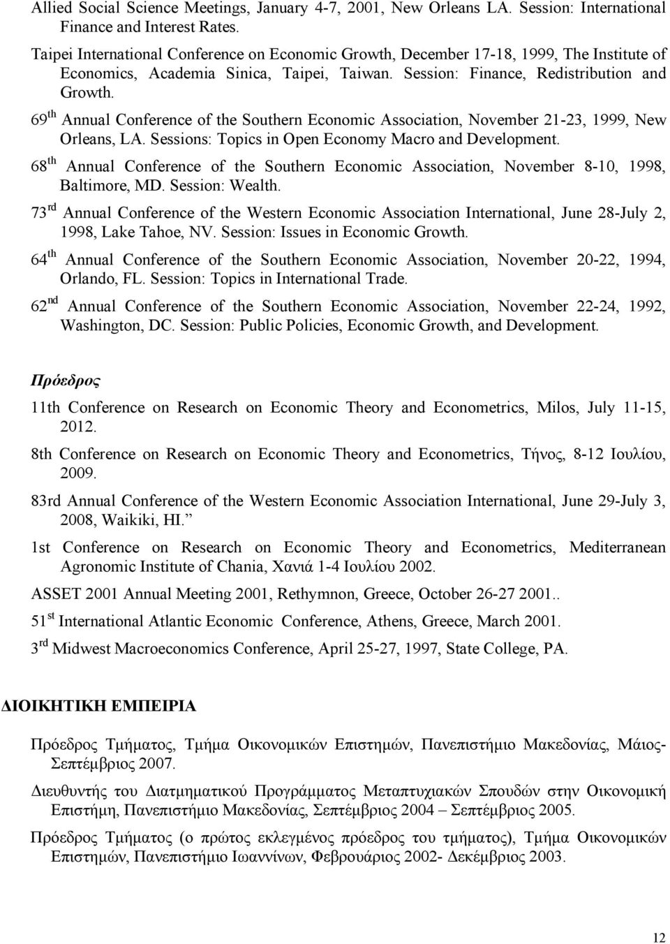 69 th Annual Conference of the Southern Economic Association, November 21-23, 1999, New Orleans, LA. Sessions: Topics in Open Economy Macro and Development.
