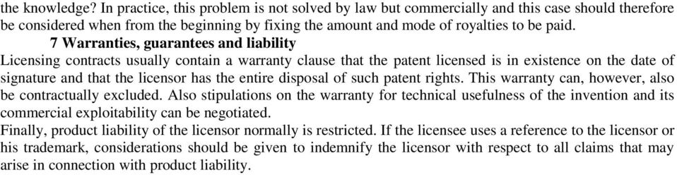 7 Warranties, guarantees and liability Licensing contracts usually contain a warranty clause that the patent licensed is in existence on the date of signature and that the licensor has the entire