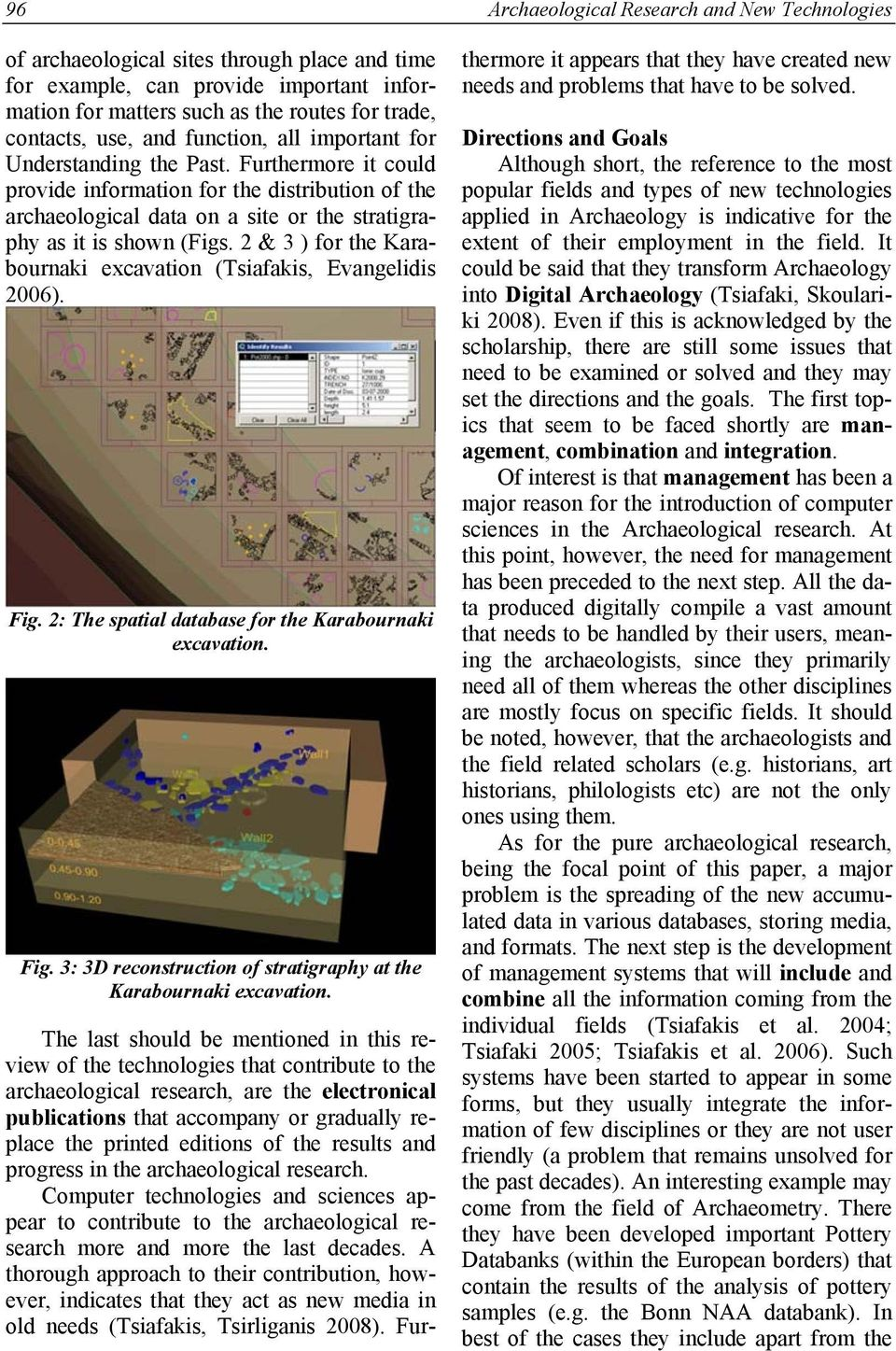 2 & 3 ) for the Karabournaki excavation (Tsiafakis, Evangelidis 2006). Fig. 2: The spatial database for the Karabournaki excavation. Fig. 3: 3D reconstruction of stratigraphy at the Karabournaki excavation.