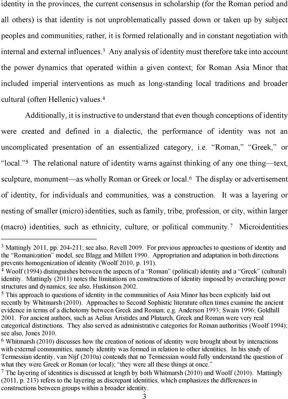 3 Any analysis of identity must therefore take into account the power dynamics that operated within a given context; for Roman Asia Minor that included imperial interventions as much as long-standing