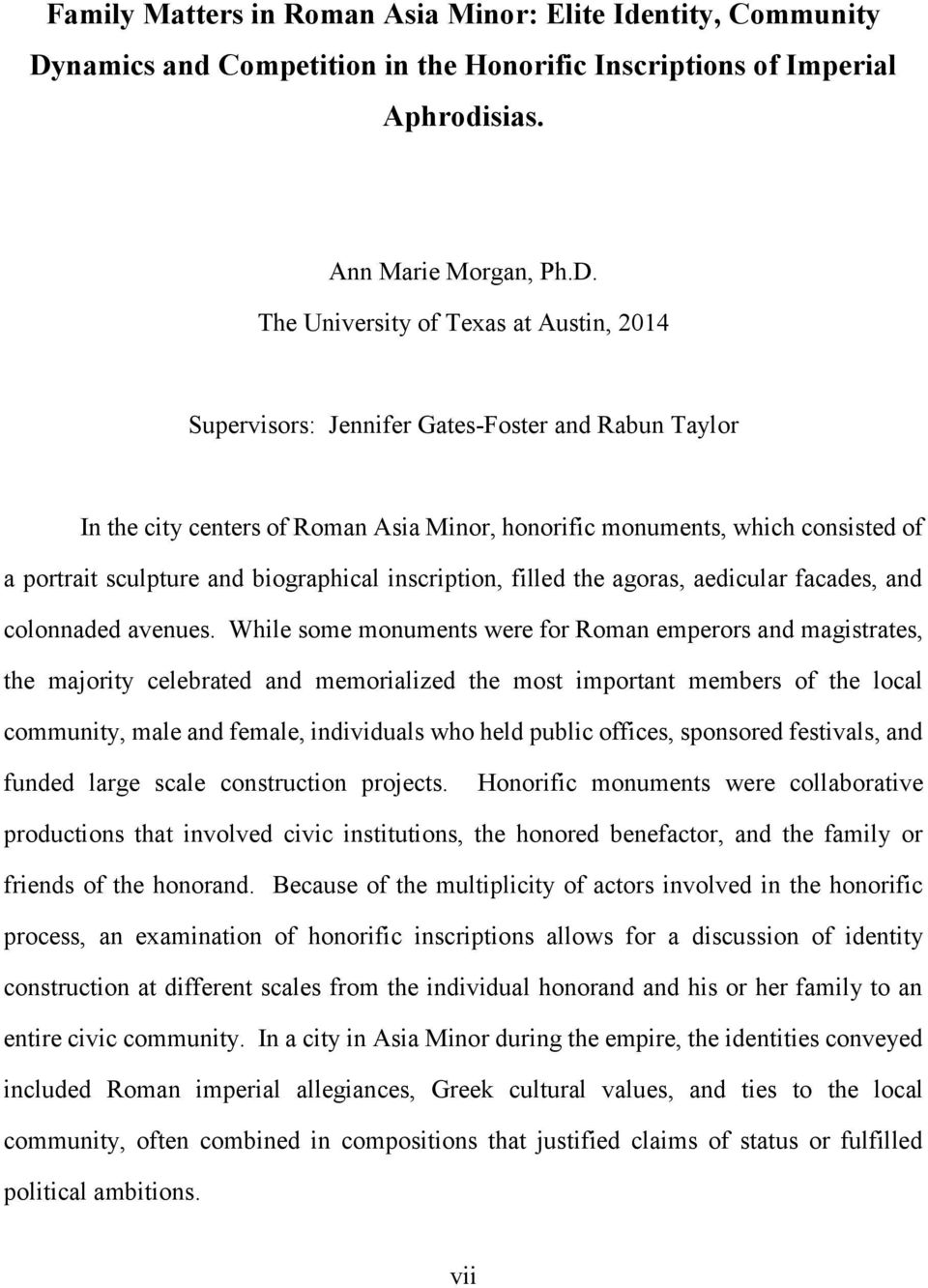 The University of Texas at Austin, 2014 Supervisors: Jennifer Gates-Foster and Rabun Taylor In the city centers of Roman Asia Minor, honorific monuments, which consisted of a portrait sculpture and