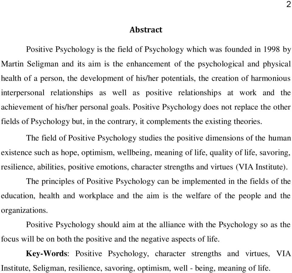 Positive Psychology does not replace the other fields of Psychology but, in the contrary, it complements the existing theories.