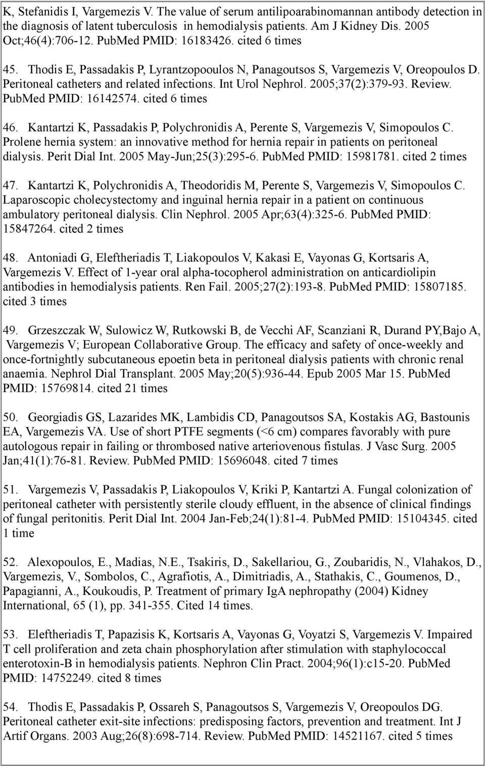 2005;37(2):379-93. Review. PubMed PMID: 16142574. cited 6 times 46. Kantartzi K, Passadakis P, Polychronidis A, Perente S, Vargemezis V, Simopoulos C.